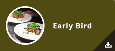 Early Bird Menu - served Mon-Sat 5pm-7pm